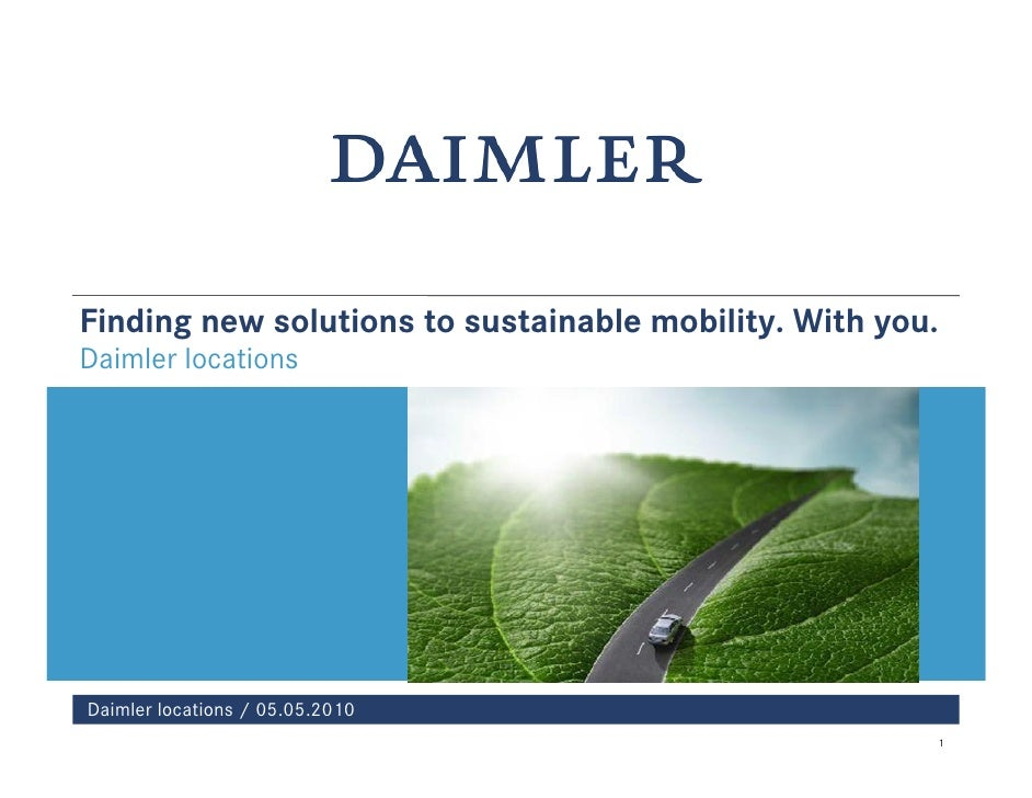 Finding new solutions to sustainable mobility. With you. Daimler locations     Daimler locations / 05.05.2010             ...