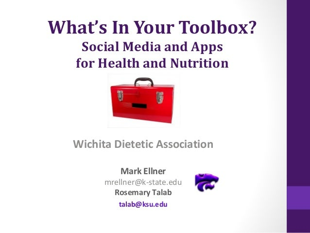 What's In Your Toolbox? Social Media and Apps for Health and Nutrition  Wichita Dietetic Association Mark Ellner  mrellner...