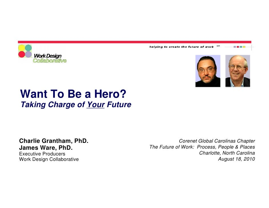 Want To Be a Hero? Taking Charge of Your Future    Charlie Grantham, PhD.                      Corenet Global Carolinas Ch...