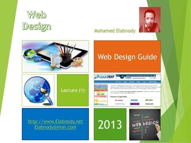 Mohamed ElabnodyWeb Design Guidehttp://www.Elabnody.netElabnody@msn.comLecture (1)2013