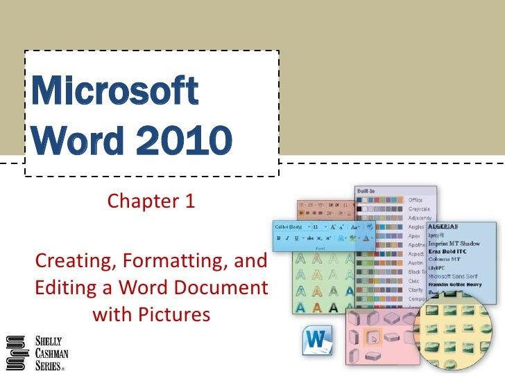 MicrosoftWord 2010       Chapter 1Creating, Formatting, andEditing a Word Document       with Pictures
