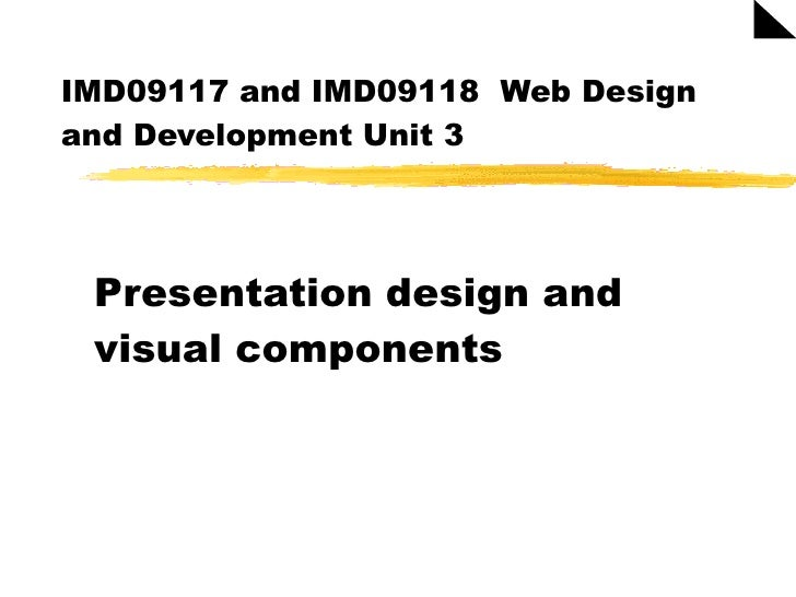 IMD09117 and IMD09118  Web Design and Development Unit 3 Presentation design and visual components