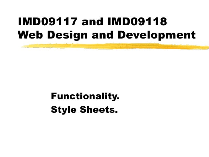 IMD09117 and IMD09118  Web Design and Development Functionality. Style Sheets.