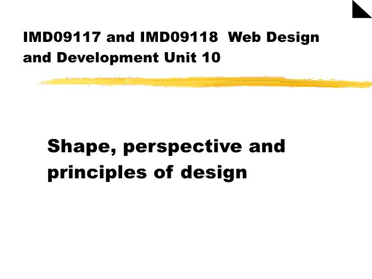 IMD09117 and IMD09118  Web Design and Development Unit 10 Shape, perspective and principles of design