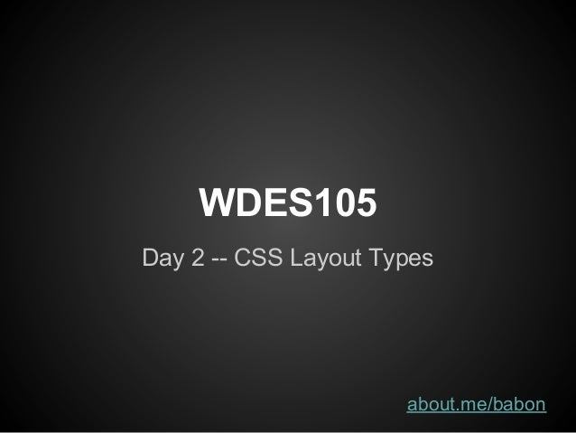 WDES105Day 2 -- CSS Layout Types                      about.me/babon