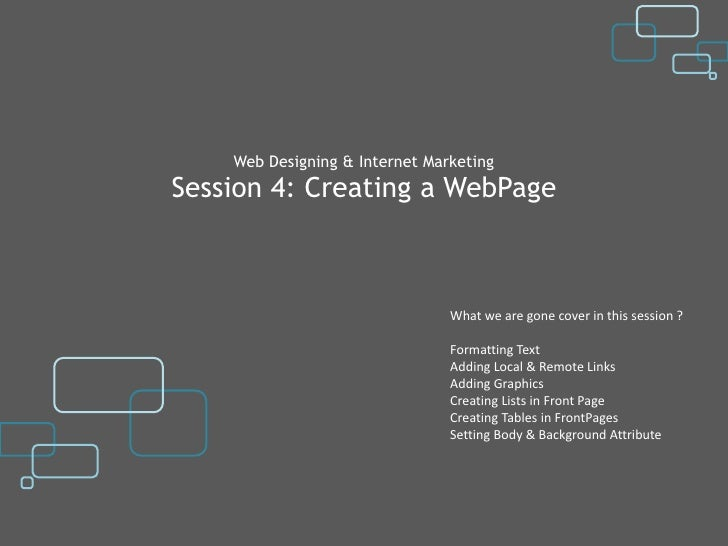 Web Designing & Internet MarketingSession 4: Creating a WebPage                                What we are gone cover in t...