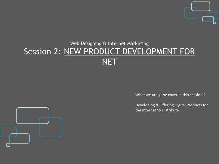 Web Designing & Internet MarketingSession 2: NEW PRODUCT DEVELOPMENT FOR                   NET                            ...