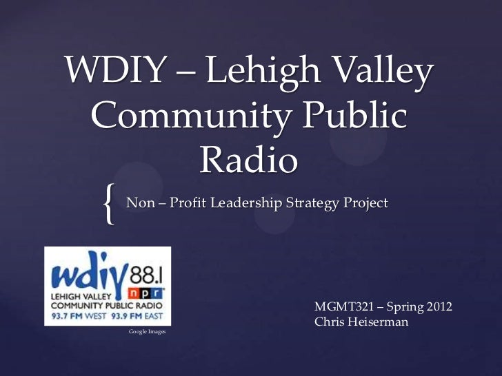 WDIY – Lehigh Valley Community Public      Radio  {   Non – Profit Leadership Strategy Project                            ...