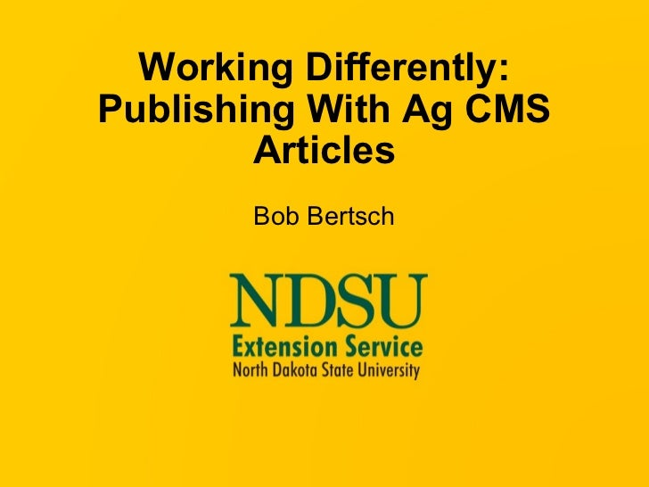 Working Differently: Publishing With Ag CMS Articles Bob Bertsch