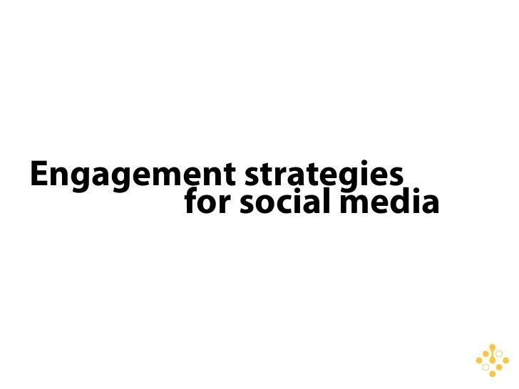 Engagement strategies        for social media