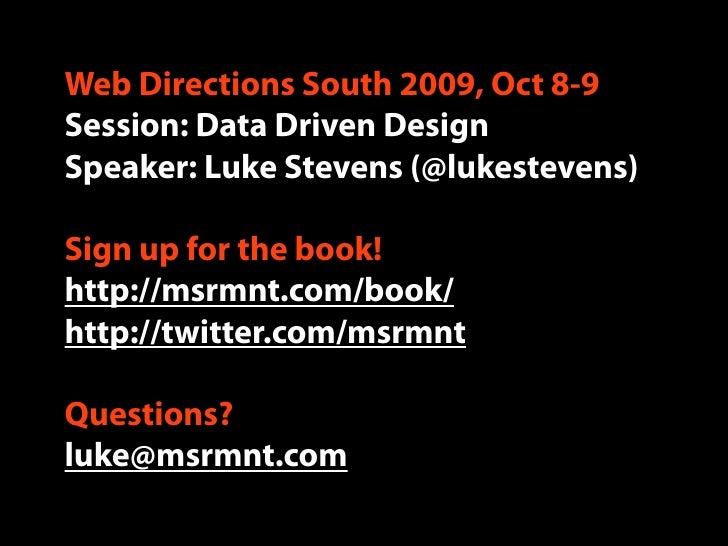 Web Directions South 2009, Oct 8-9 Session: Data Driven Design Speaker: Luke Stevens (@lukestevens)  Sign up for the book!...