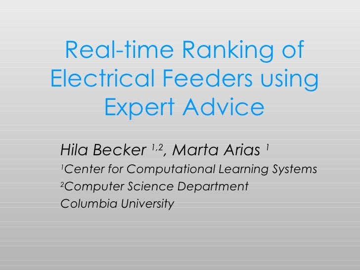 Real-time Ranking of Electrical Feeders using Expert Advice Hila Becker  1,2 , Marta Arias  1 1 Center for Computational L...