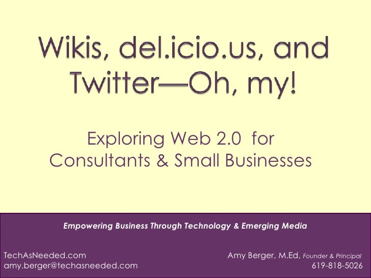 Wikis, del.icio.us, and Twitter—Oh, my!<br />Exploring Web 2.0  for Consultants & Small Businesses<br />Empowering Busines...