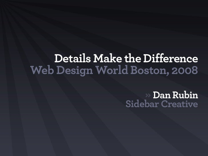 Details Make the Difference, Web Design World 2008, Boston
