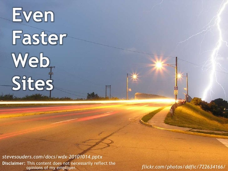Even Faster Web Sites<br />stevesouders.com/docs/wdx-20101014.pptx<br />Disclaimer: This content does not necessarily refl...