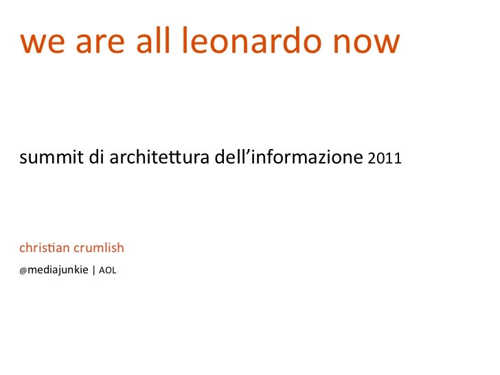 we	  are	  all	  leonardo	  nowsummit	  di	  archite1ura	  dell'informazione	  2011chris8an	  crumlish@mediajunkie	  |	  AOL