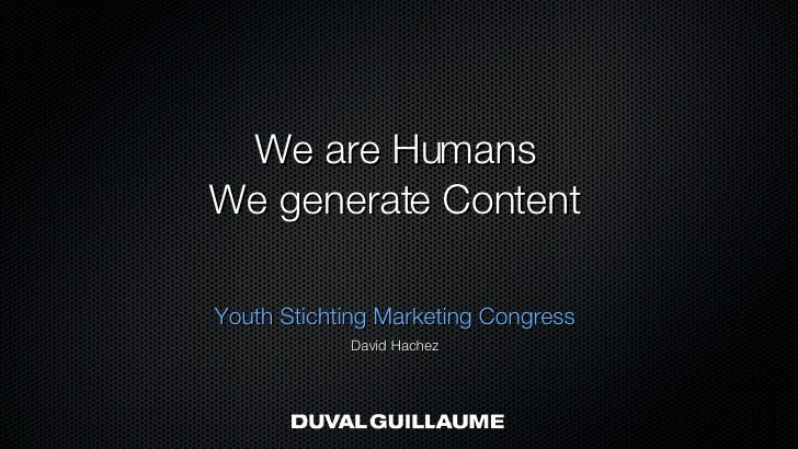 We are humans We generate content