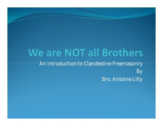 An introduction to Clandestine Freemasonry                                         By                          Bro. Antoin...