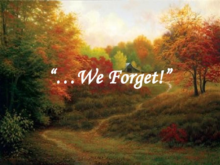 """""""… We Forget!"""""""