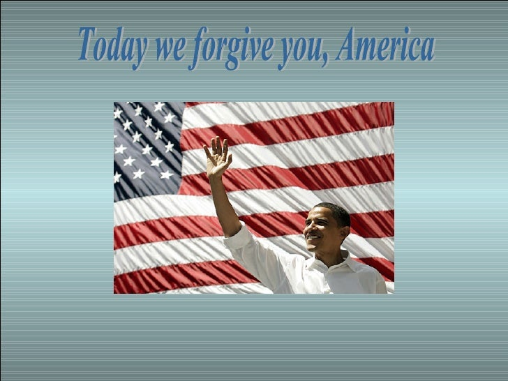 Today we forgive you, America