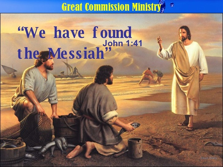 "Great Commission Ministry "" We have found the Messiah"" John 1:41"