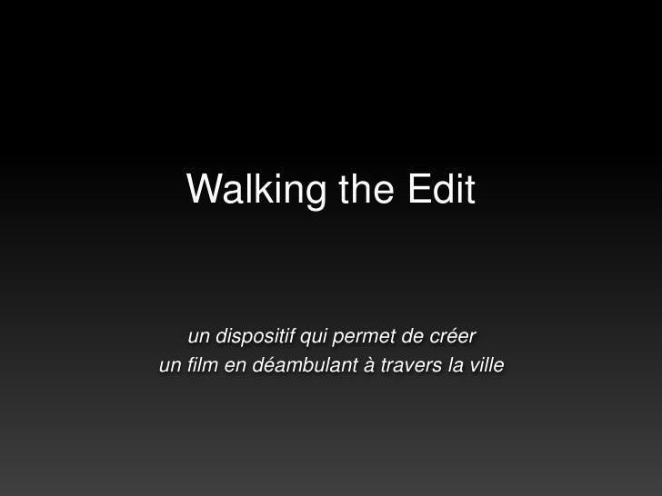 Walking the Edit<br />un dispositif qui permet de créer<br />un film en déambulant à travers la ville<br />