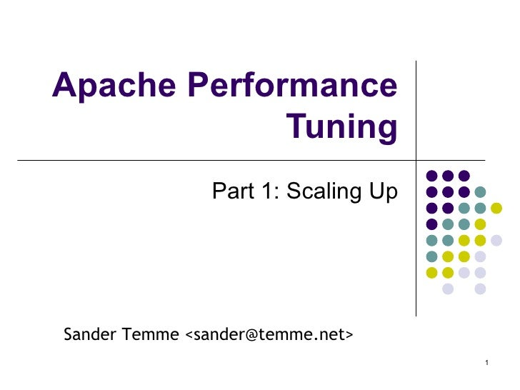 Apache Performance Tuning Part 1: Scaling Up Sander Temme <sander@temme.net>