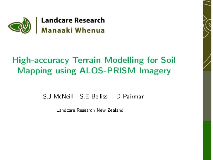 High-accuracy Terrain Modelling for Soil Mapping using ALOS-PRISM Imagery       S.J McNeill   S.E Belliss    D Pairman    ...