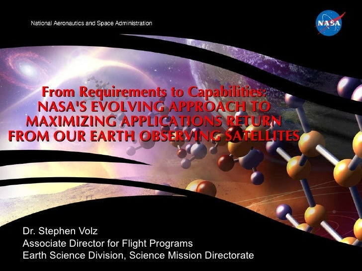 From Requirements to Capabilities: NASA'S EVOLVING APPROACH TO MAXIMIZING APPLICATIONS RETURN FROM OUR EARTH OBSERVING SAT...