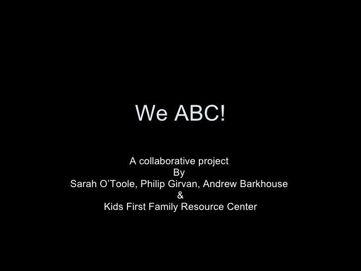 We abc!