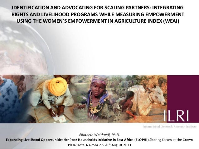 IDENTIFICATION AND ADVOCATING FOR SCALING PARTNERS: INTEGRATING RIGHTS AND LIVELIHOOD PROGRAMS WHILE MEASURING EMPOWERMENT...
