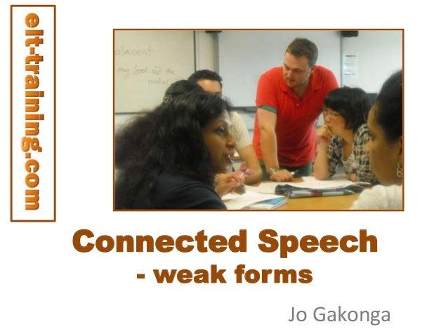 Connected Speech - weak forms  Jo Gakonga