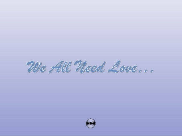 We All Need Love