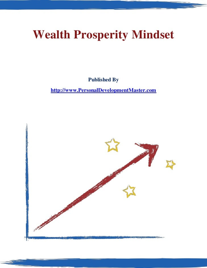 Wealth Prosperity Mindset                    Published By    http://www.PersonalDevelopmentMaster.com