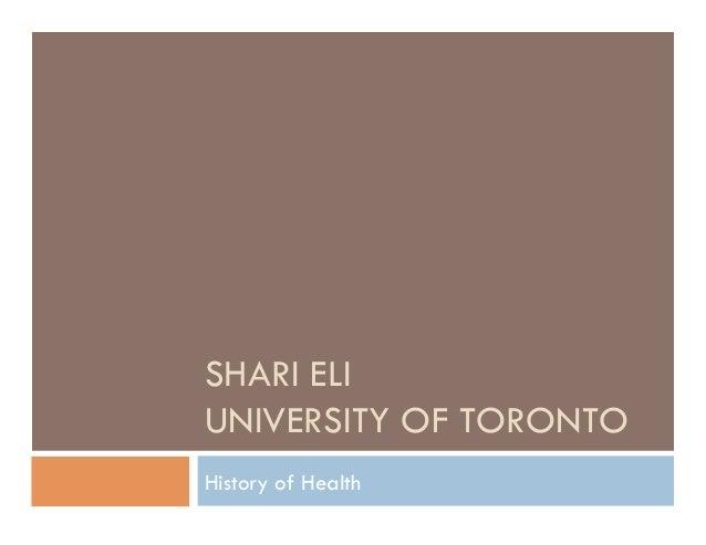 SHARI ELIUNIVERSITY OF TORONTOHistory of Health