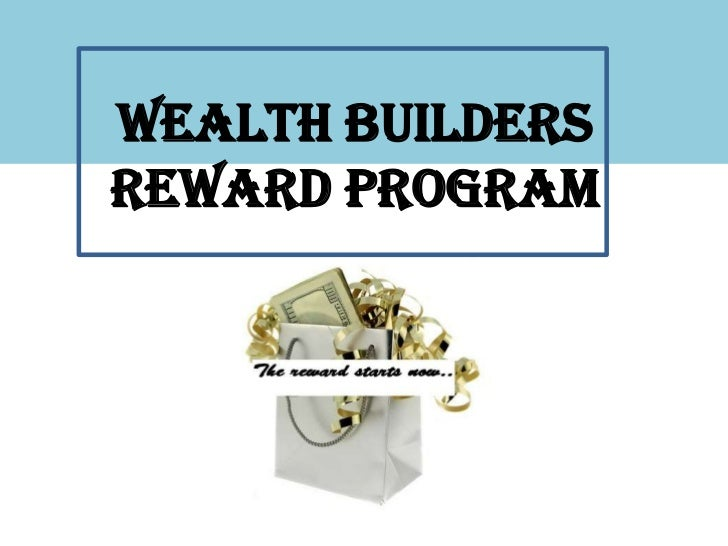 WEALTH BUILDERSREWARD PROGRAM