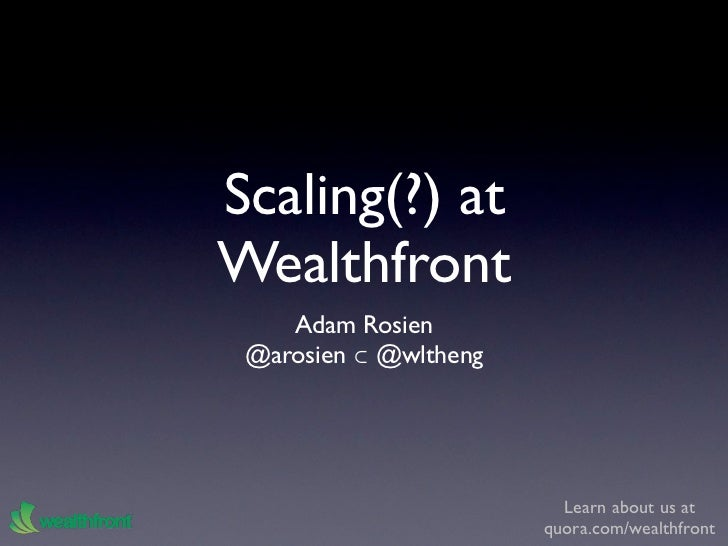 Scaling(?) atWealthfront    Adam Rosien @arosien ⊂ @wltheng                         Learn about us at                     ...