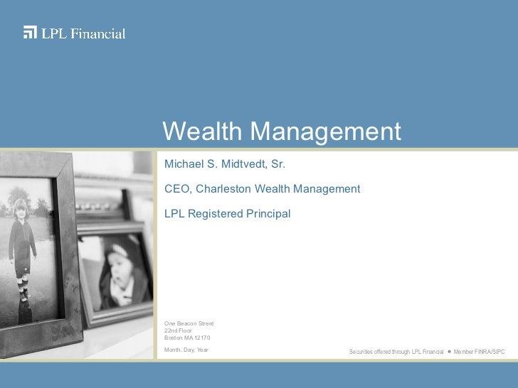Michael S. Midtvedt, Sr. CEO, Charleston Wealth Management LPL Registered Principal One Beacon Street 22nd Floor Boston MA...
