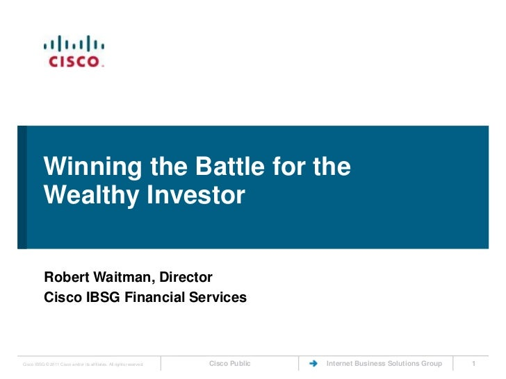 Winning the Battle for the Wealthy Investor<br />Robert Waitman, Director<br />Cisco IBSG Financial Services<br />1<br />