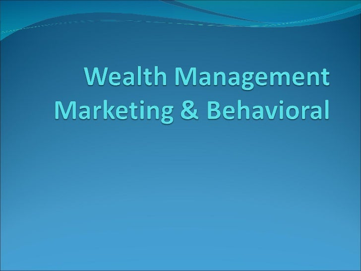 Wealth management marketing & behavioral