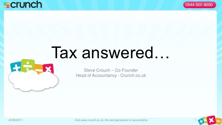 Tax answered…<br />Steve Crouch – Co-Founder<br />Head of Accountancy - Crunch.co.uk<br />27/06/2011<br />1<br />Visit www...