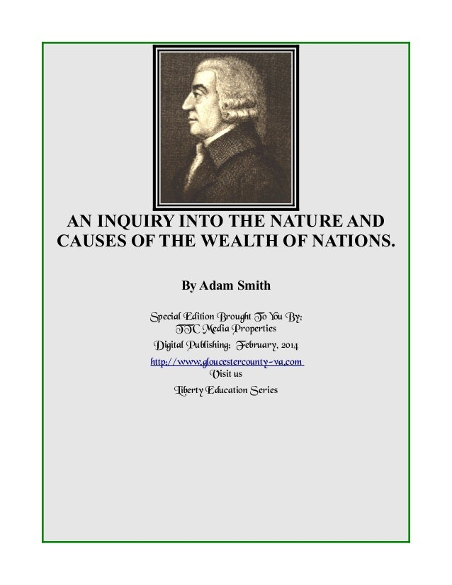 AN INQUIRY INTO THE NATURE AND CAUSES OF THE WEALTH OF NATIONS. By Adam Smith Special Edition Brought To You By; TTC Media...