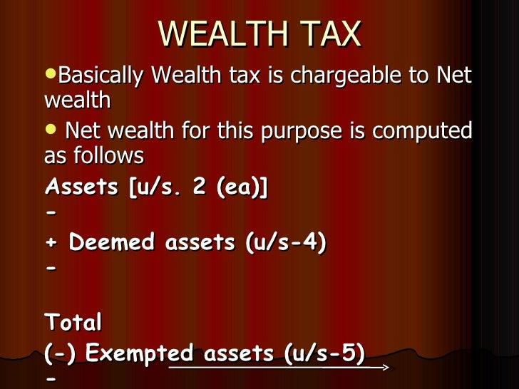 WEALTH TAX <ul><li>Basically Wealth tax is chargeable to Net wealth </li></ul><ul><li>Net wealth for this purpose is compu...