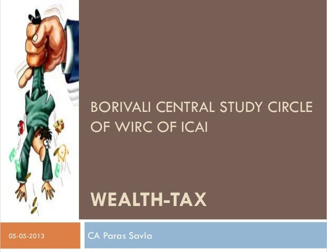 WEALTH-TAX CA Paras Savla05-05-2013 BORIVALI CENTRAL STUDY CIRCLE OF WIRC OF ICAI