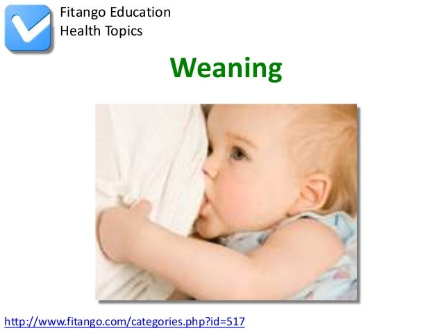 http://www.fitango.com/categories.php?id=517Fitango EducationHealth TopicsWeaning