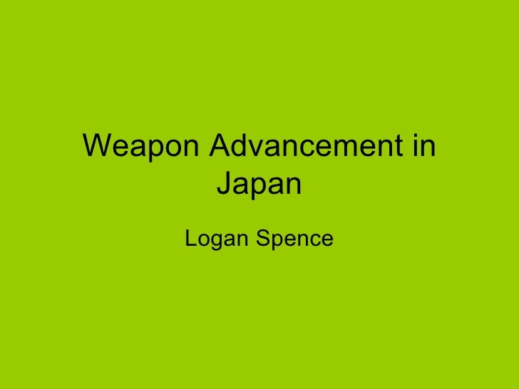 Weapon Advancement in Japan Logan Spence