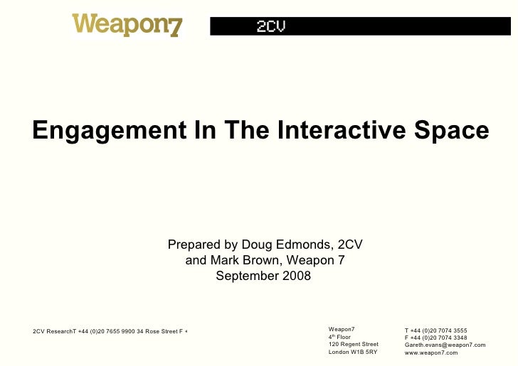 Engagement In The Interactive Space Prepared by Doug Edmonds, 2CV and Mark Brown, Weapon 7 September 2008