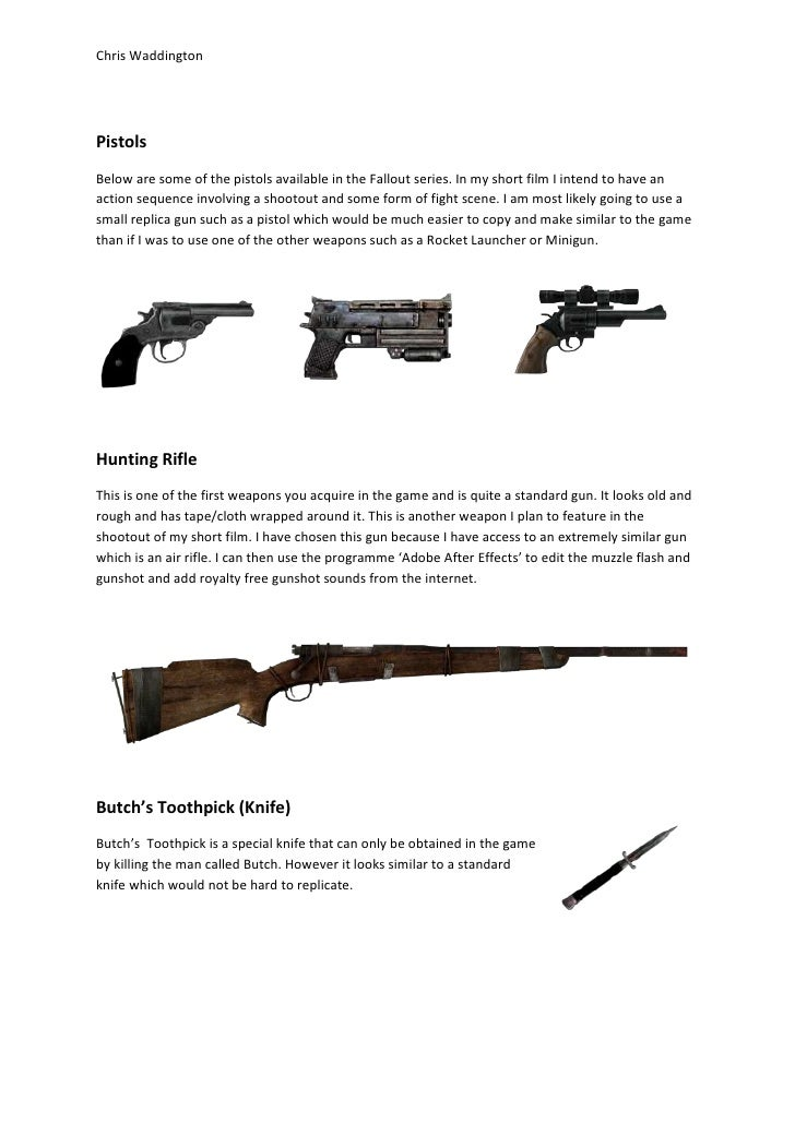 Chris WaddingtonPistolsBelow are some of the pistols available in the Fallout series. In my short film I intend to have an...