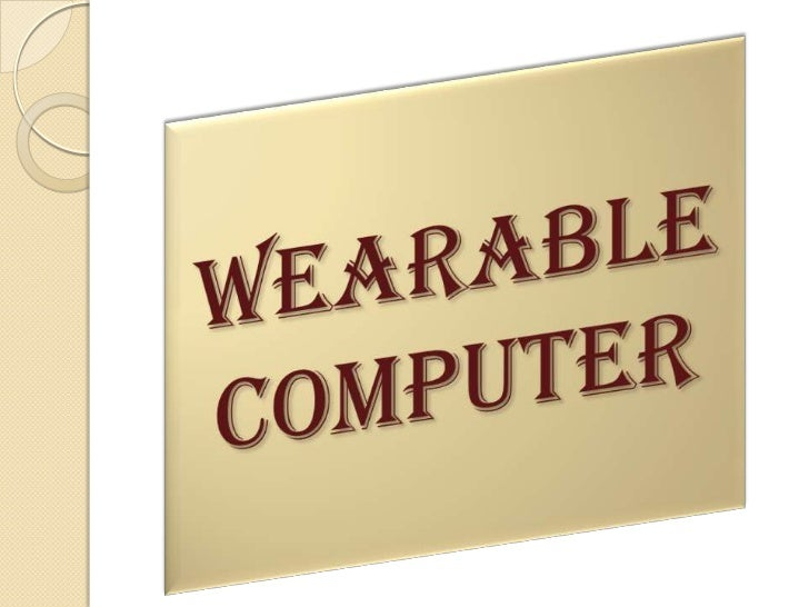 Wearable Computer            4th Year Msc. IT.                 Div. B Roll No.           Name 4184         Viral Mehta 416...