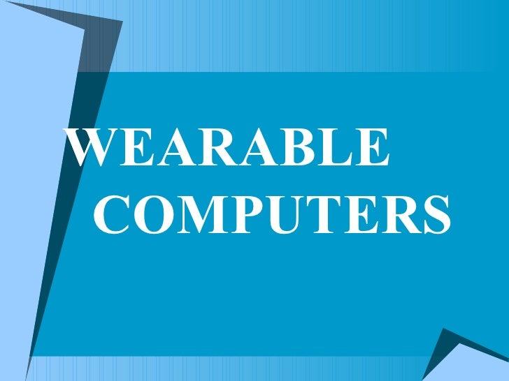 <ul><li>WEARABLE  COMPUTERS </li></ul>